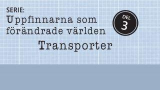 Uppfinnarna som förändrade världen, del 3: Transporter