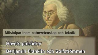 Milstolpar Del 1: Havets pulsådror – Benjamin Franklin och golfströmmen