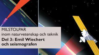 Milstolpar Del 3: Emil Wiechert och seismografen
