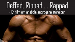 Deffad, Rippad…Rappad – om anabola androgena steroider