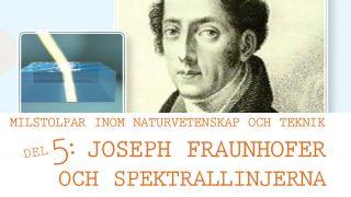 Milstolpar Del 5: Joseph Fraunhofer