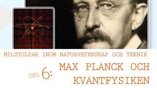 Milstolpar Del 6: Max Planck och kvantfysiken