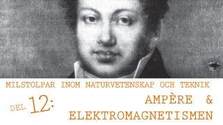 Milstolpar Del 12: Ampére och elektromagnetism