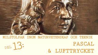 Milstolpar Del 13: Pascal och lufttrycket