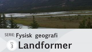 Fysisk geografi Del 3: Landformer