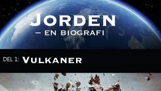 Jorden - en biografi  Del 1: Vulkaner