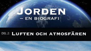 Jorden - en biografi Del 2: Luften och atmosfären