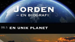 Jorden - en biografi Del 5: En unik planet