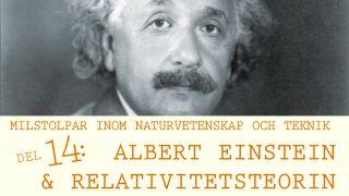 Milstolpar Del 14: Albert Einstein och relativitetsteorin