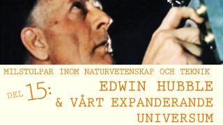 Milstolpar Del 15: Edwin Hubble och vårt expanderande universum