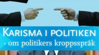 Karisma i politiken – om politikers kroppsspråk