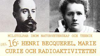 Milstolpar Del 16: Henri Becquerel, Marie Curie och radioaktiviteten
