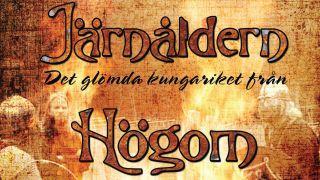 Järnåldern - det bortglömda kungariket i Högom