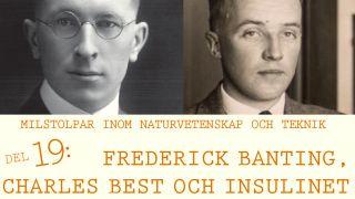 Milstolpar Del 19: Frederick Banting, Charles Best och insulinet