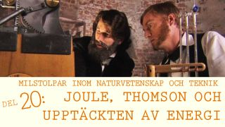 Milstolpar Del 20: Joule, Thomson och upptäckten av energi