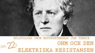 Milstolpar Del 22: Ohm och den elektriska resistansen