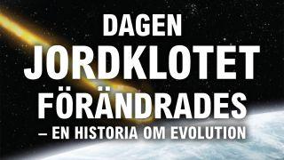 Dagen Jordklotet förändrades - en historia om evolution