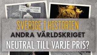 Sverige i historien: Andra Världskriget – Neutral till varje pris