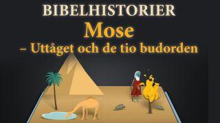 Bibelhistorier: Mose – uttåget och de tio budorden