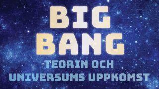 Big Bang – teorin och universums uppkomst