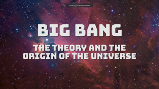 Big Bang - the Theory and the Origin of the Universe