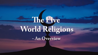 The Five World Religions - an Overview