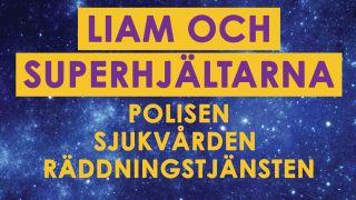 Liam och superhjältarna: Polisen, sjukvården, räddningstjänsten