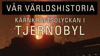 Vår världshistoria: Kärnkraftsolyckan i Tjernobyl