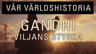 Vår världshistoria: Gandhi - viljans styrka