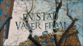 En stad växer fram – historien om Stockholm