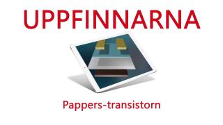 Uppfinnarna: Papperstransistorn