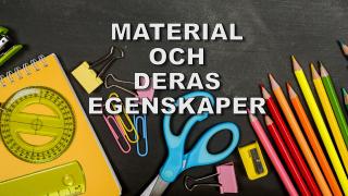Material och deras egenskaper