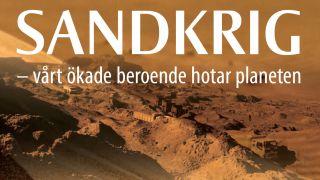 Sandkrig – vårt ökade beroende hotar planeten