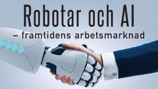 Robotar och AI - framtidens arbetsmarknad
