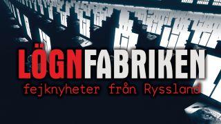 Lögnfabriken - fejknyheter från Ryssland