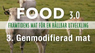 FOOD 3.0 – Framtidens mat för en hållbar utveckling: Genmodifierad mat