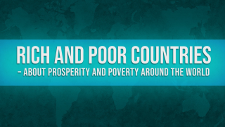 Rich and Poor Countries – about prosperity and poverty around the world
