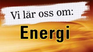 Vi lär oss om: Energi