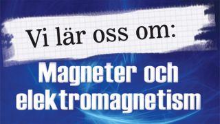 Vi lär oss om: Magneter och elektromagnetism