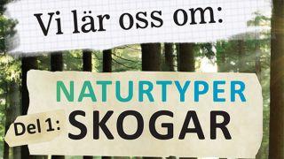 Vi lär oss om: Naturtyper, Del 1: Skogar