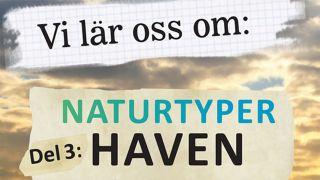 Vi lär oss om: Naturtyper – Del 3: Haven