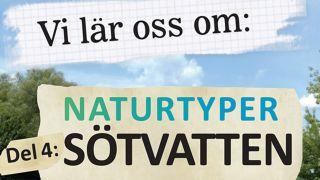 Vi lär oss om: Naturtyper, Del 4: Sötvatten