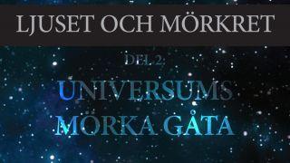 Universums mörka gåta (Ljuset och mörkret, del 2)