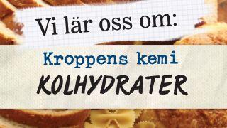 Vi lär oss om: Kroppens kemi - kolhydrater
