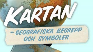 Kartan – geografiska begrepp och symboler