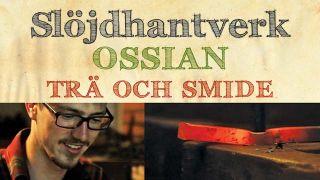 Slöjdhantverk: Ossian – Trä och smide