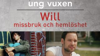 Ung vuxen: Will – missbruk och hemlöshet