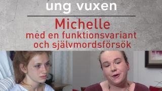 Ung vuxen: Michelle – med en funktionsvariant och självmordsförsök