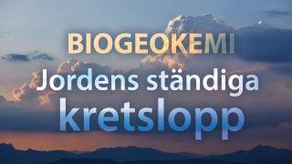 Biogeokemi - jordens ständiga kretslopp