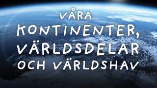 Våra kontinenter, världsdelar och världshav